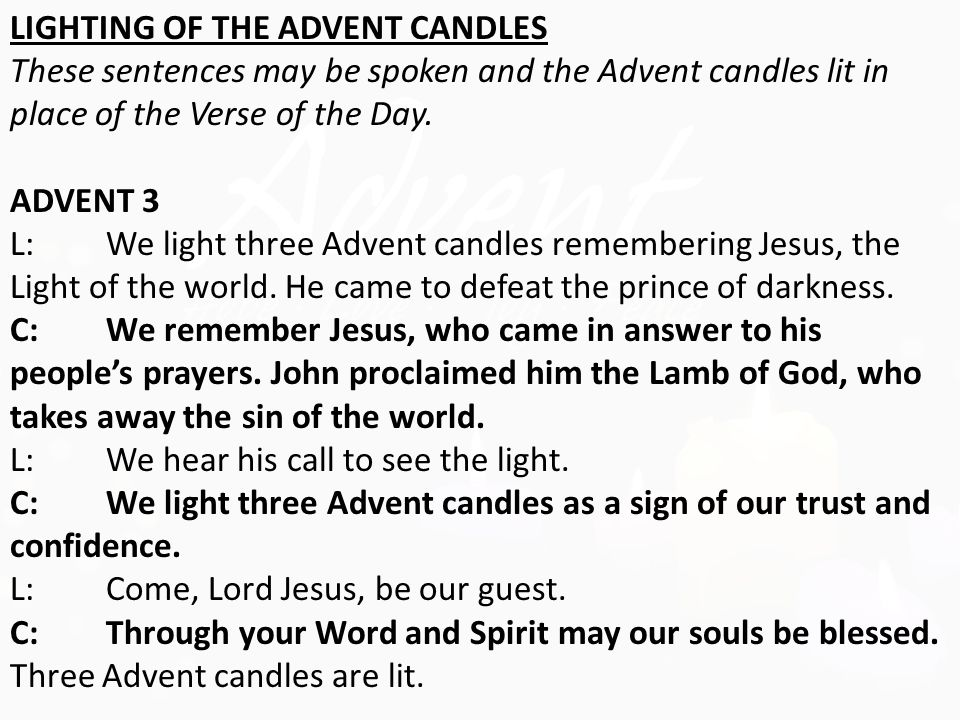 LIGHTING OF THE ADVENT CANDLES These sentences may be spoken and the Advent candles lit in place of the Verse of the Day.