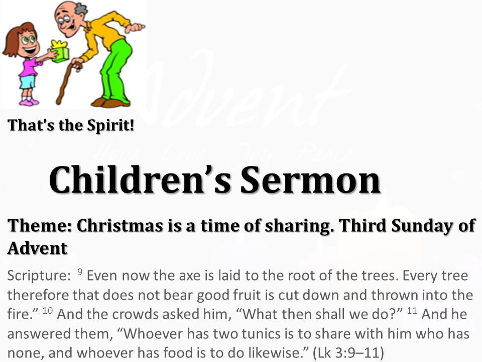 That s the Spirit. Children's Sermon Theme: Christmas is a time of sharing.