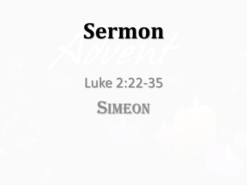 Sermon Luke 2:22-35 S IMEON
