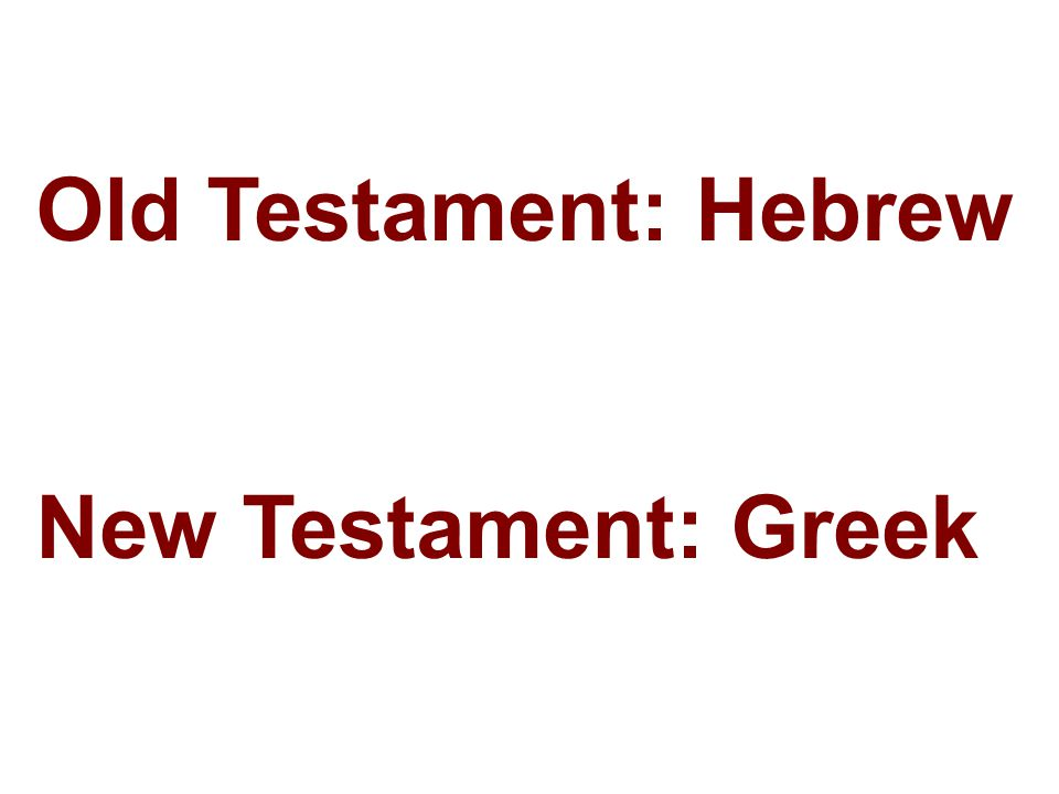 Old Testament: Hebrew New Testament: Greek