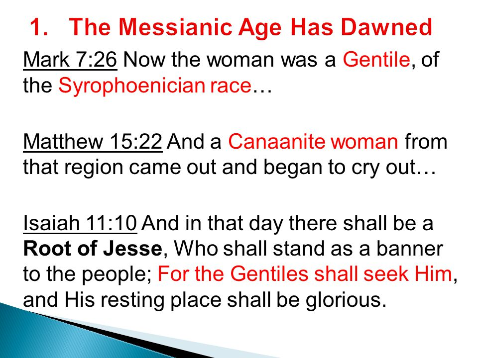 Mark 7:26 Now the woman was a Gentile, of the Syrophoenician race… Matthew 15:22 And a Canaanite woman from that region came out and began to cry out…