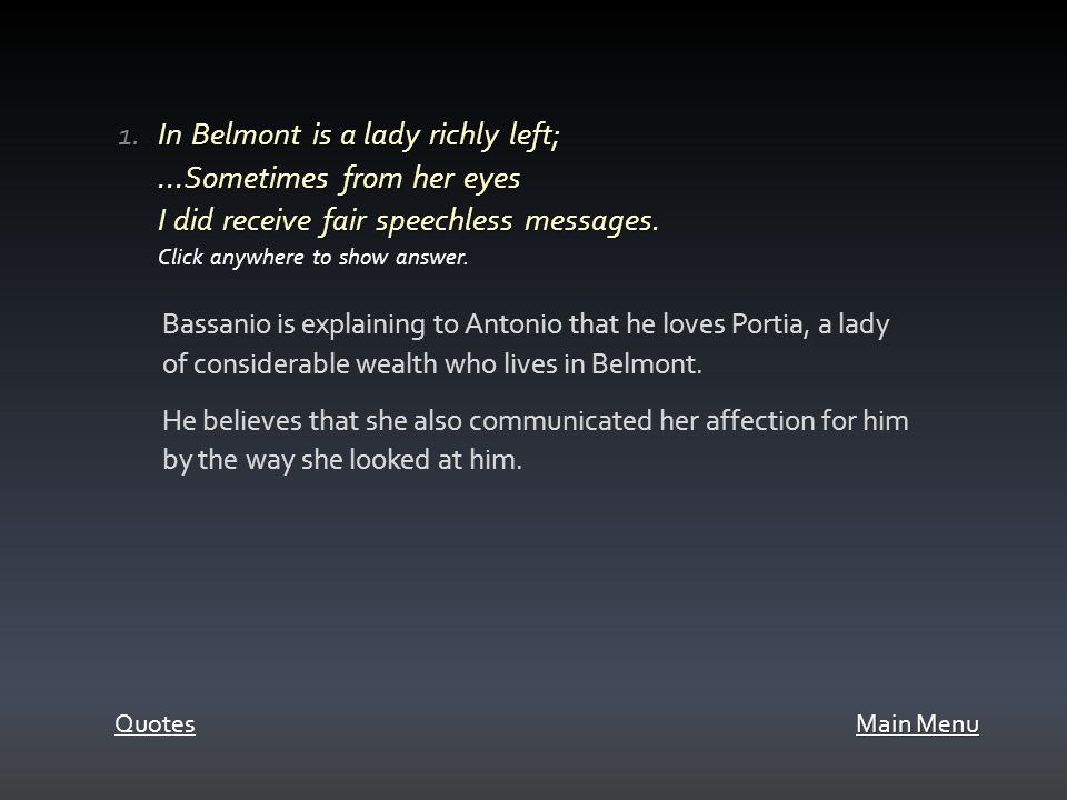 1.In Belmont is a lady richly left;...Sometimes from her eyes I did receive fair speechless messages.