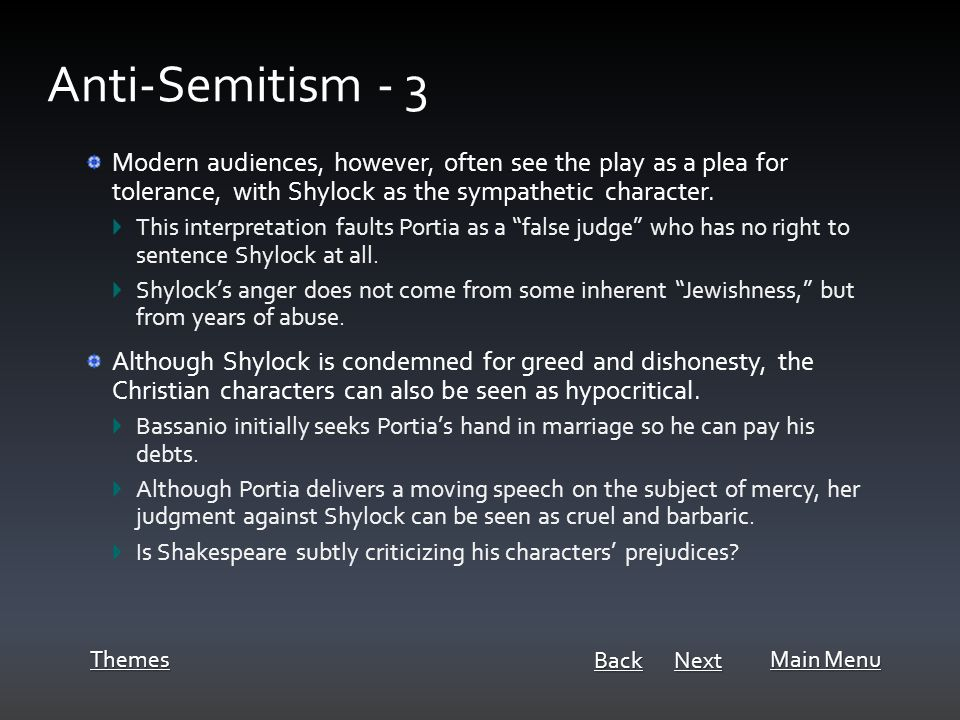Modern audiences, however, often see the play as a plea for tolerance, with Shylock as the sympathetic character.