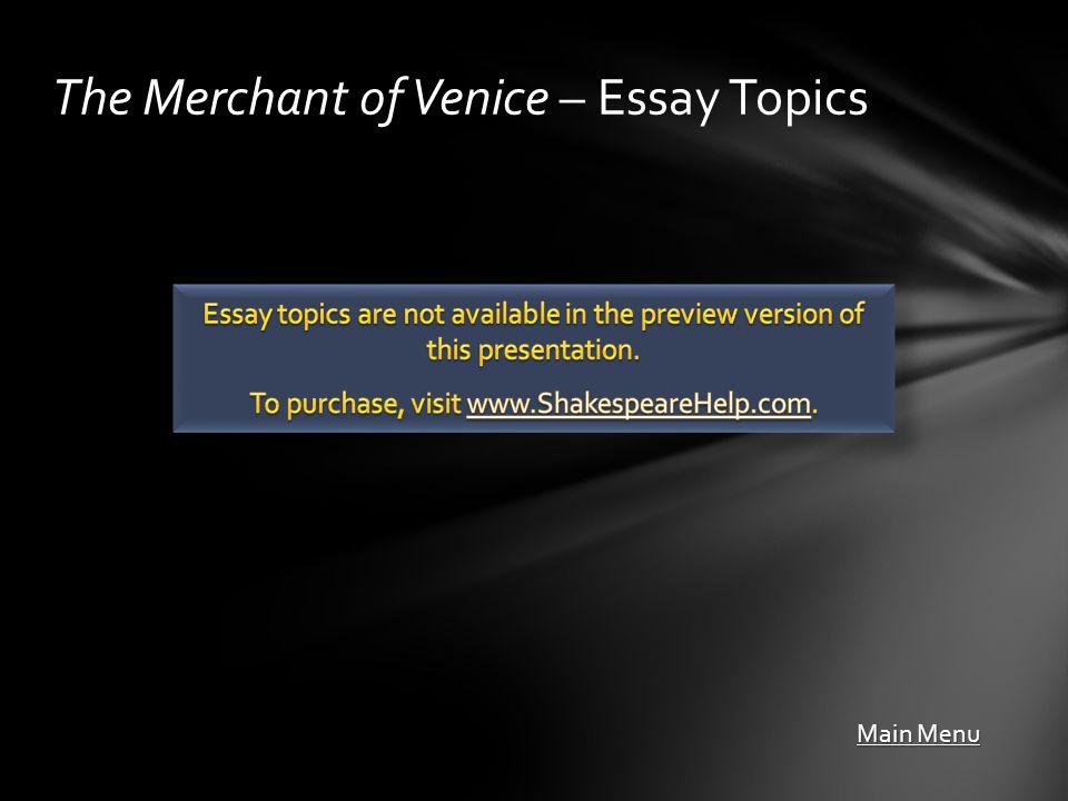 The Merchant of Venice – Essay Topics Main Menu Main Menu