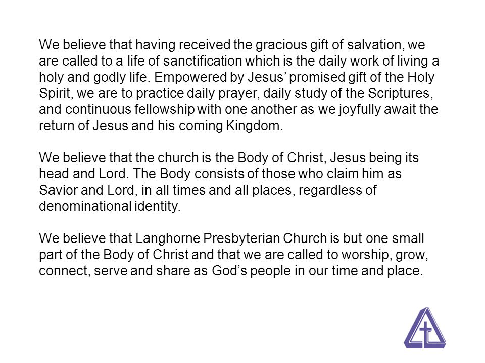 We believe that having received the gracious gift of salvation, we are called to a life of sanctification which is the daily work of living a holy and