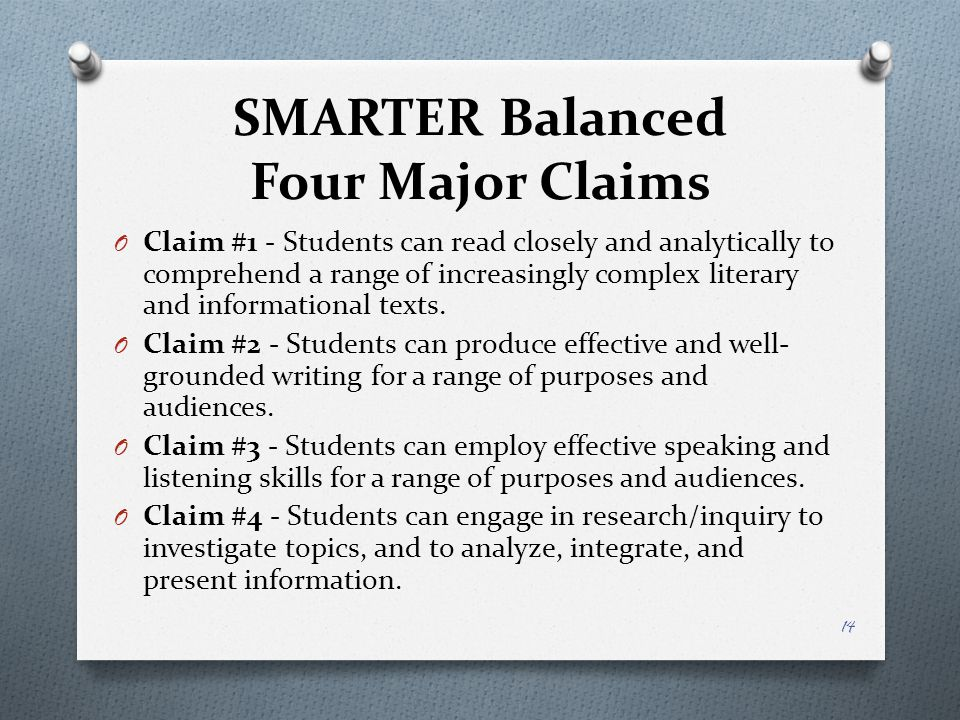 SMARTER Balanced Four Major Claims O Claim #1 - Students can read closely and analytically to comprehend a range of increasingly complex literary and