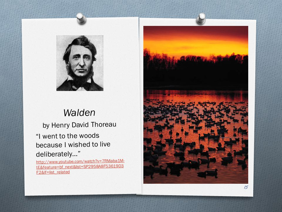 """Walden by Henry David Thoreau """"I went to the woods because I wished to live deliberately…"""" http://www.youtube.com/watch?v=7RMaba1M- tE&feature=bf_next"""