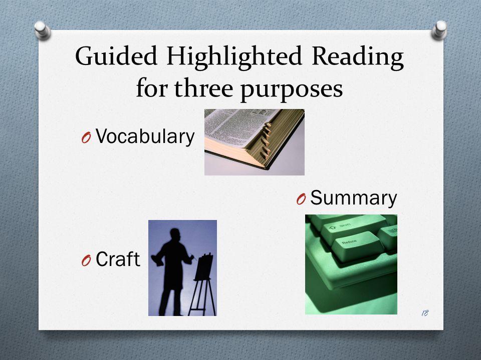 Guided Highlighted Reading for three purposes O Vocabulary O Summary O Craft 18