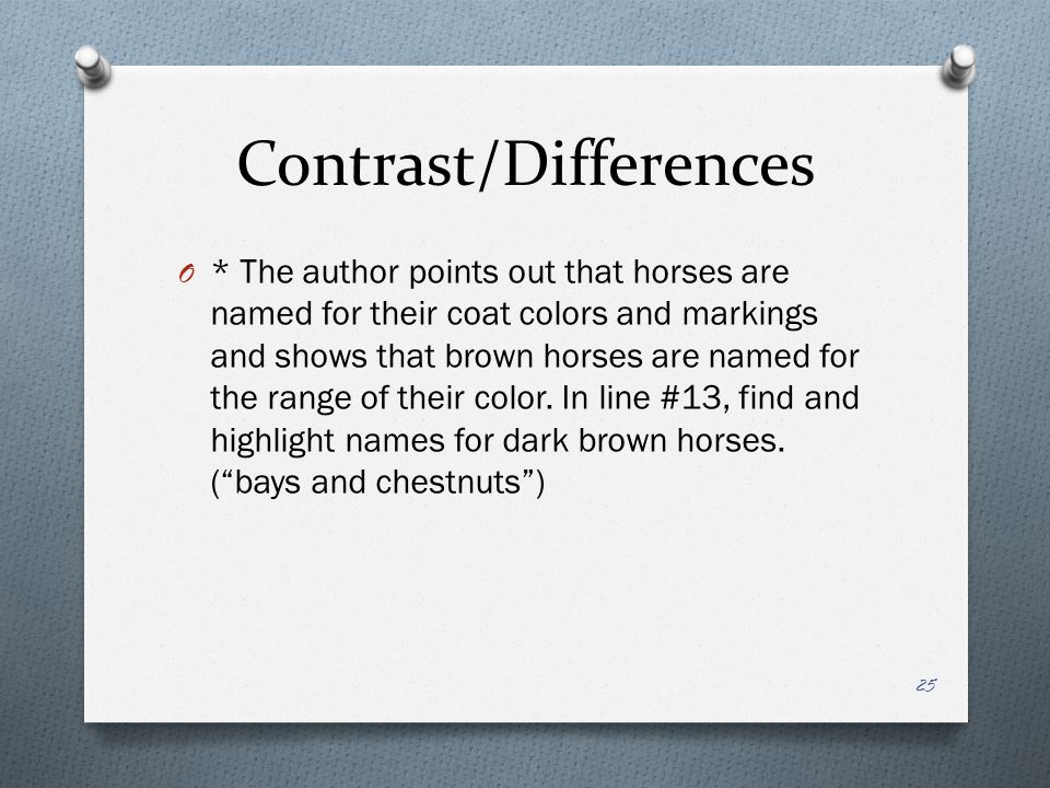 Contrast/Differences O * The author points out that horses are named for their coat colors and markings and shows that brown horses are named for the