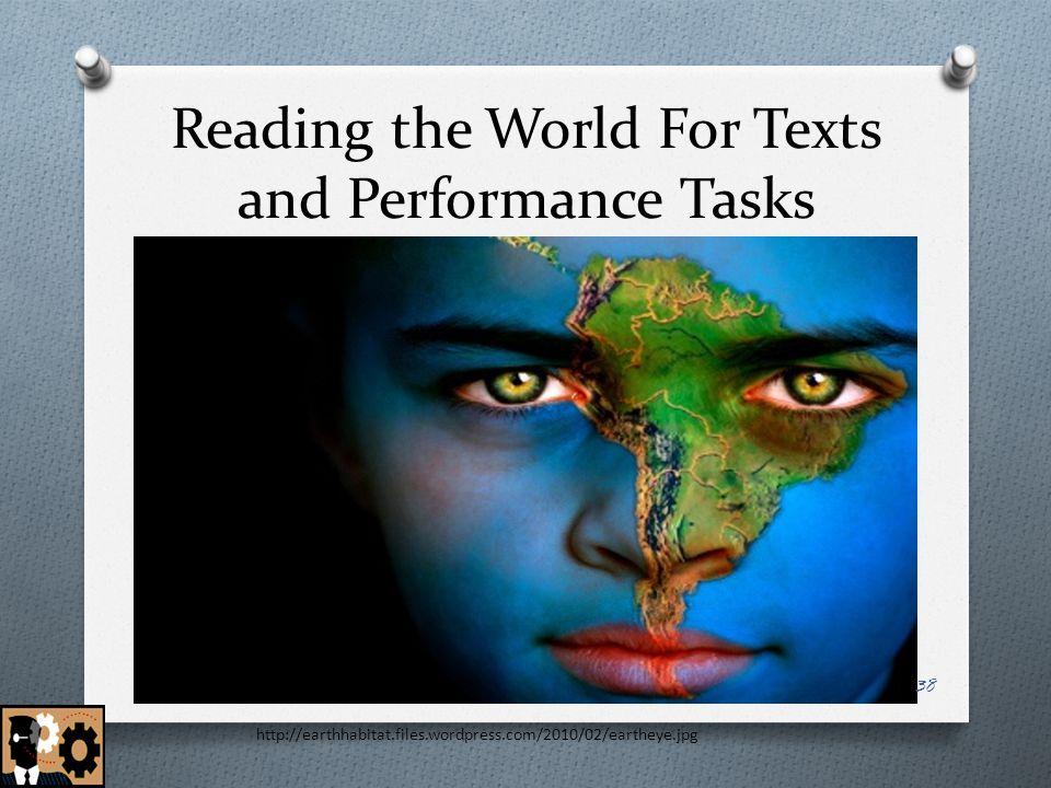 Reading the World For Texts and Performance Tasks http://earthhabitat.files.wordpress.com/2010/02/eartheye.jpg 38