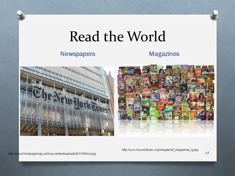 Read the World Newspapers Magazines http://cloud.frontpagemag.com/wp-content/uploads/2011/09/nyt.jpg http://www.hooverlibrary.org/images/ref_magazines