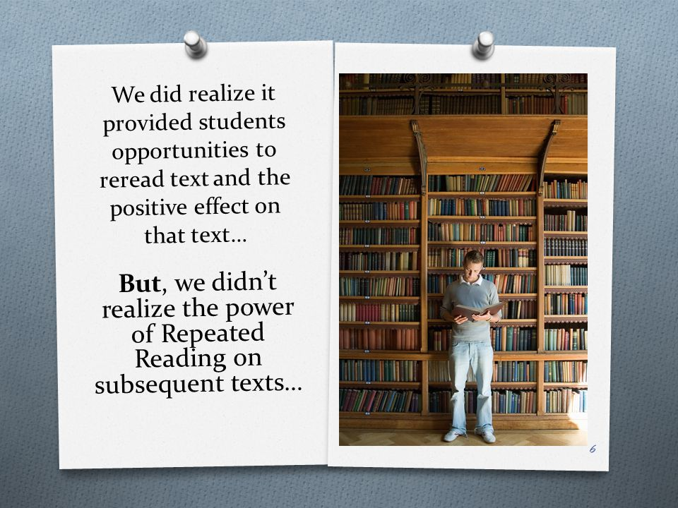 We did realize it provided students opportunities to reread text and the positive effect on that text… But, we didn't realize the power of Repeated Re