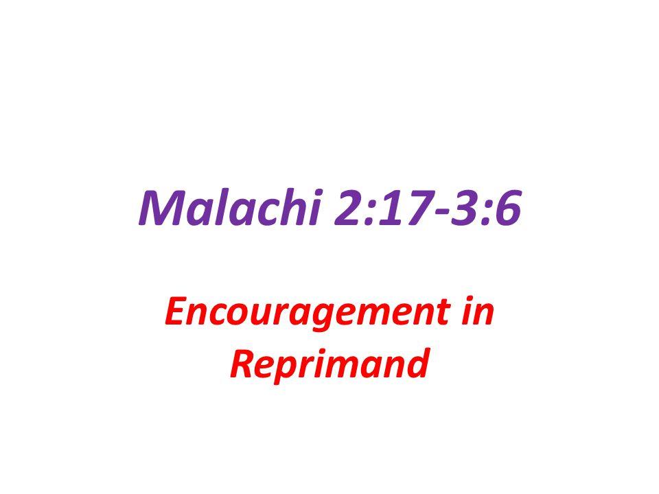 Malachi 2:17-3:6 Encouragement in Reprimand