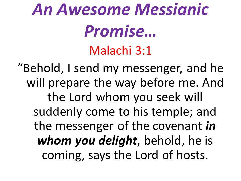 An Awesome Messianic Promise… Malachi 3:1 Behold, I send my messenger, and he will prepare the way before me.