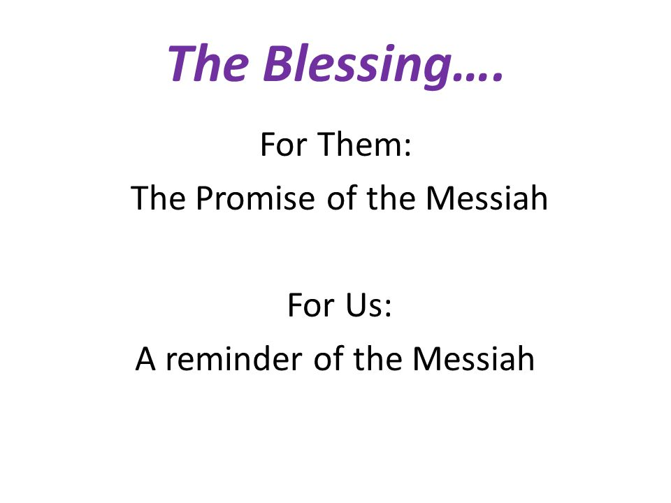 The Blessing…. For Them: The Promise of the Messiah For Us: A reminder of the Messiah