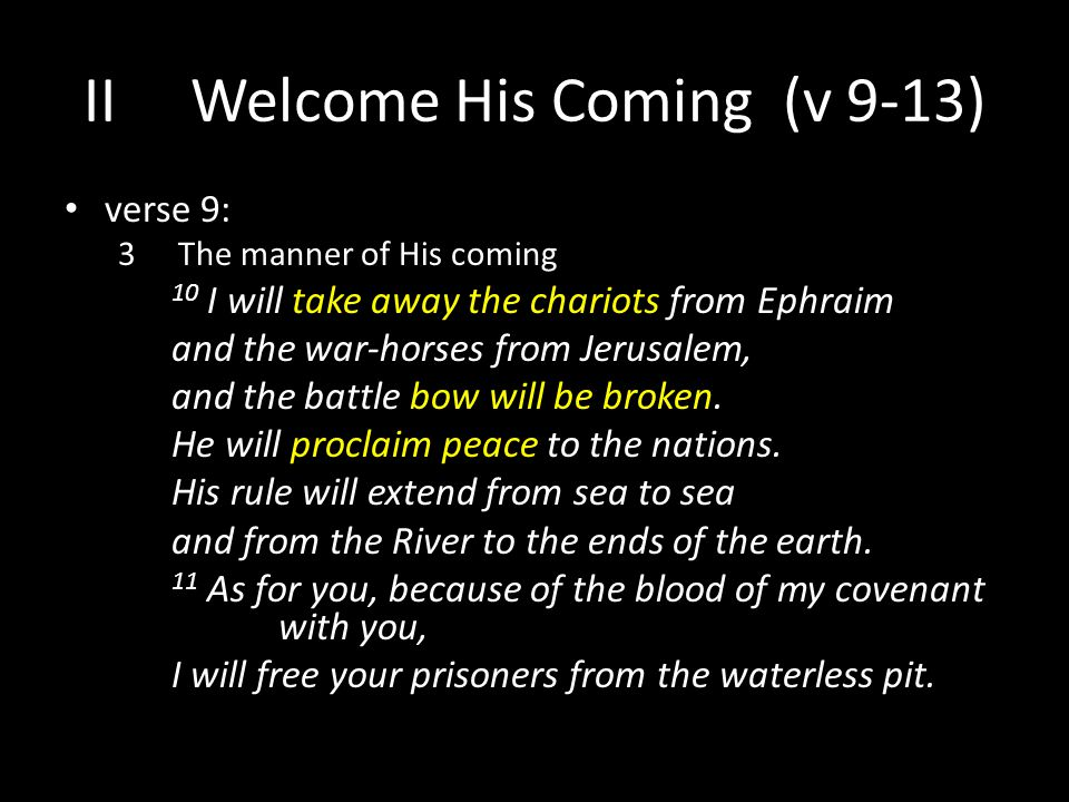 verse 9: 3The manner of His coming 10 I will take away the chariots from Ephraim and the war-horses from Jerusalem, and the battle bow will be broken.