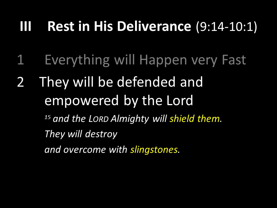 IIIRest in His Deliverance (9:14-10:1) 1 Everything will Happen very Fast 2They will be defended and empowered by the Lord 15 and the L ORD Almighty will shield them.