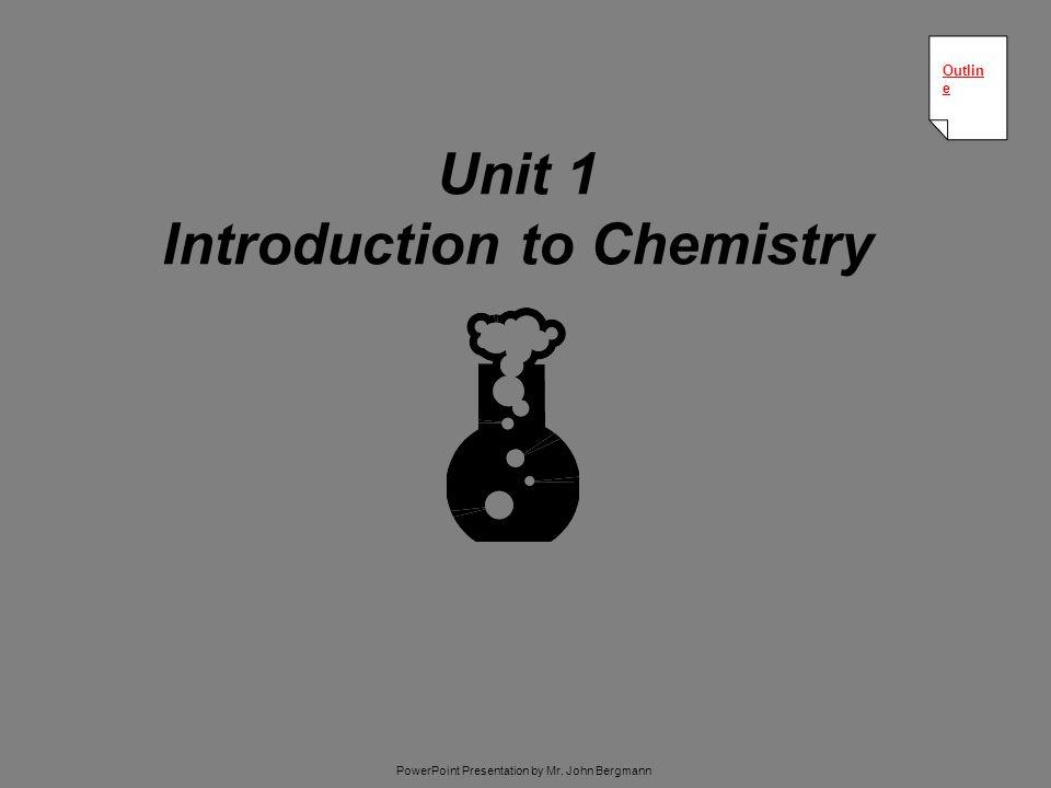 Unit 1 Introduction to Chemistry Outlin e Outlin e PowerPoint Presentation by Mr. John Bergmann