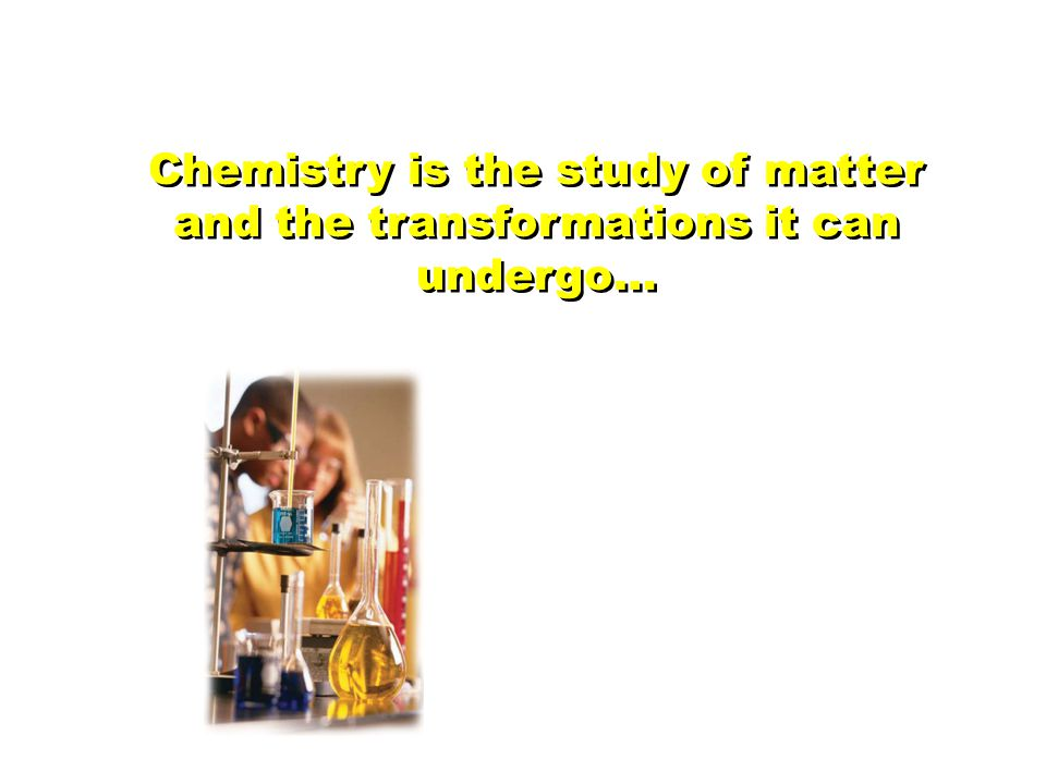 Chemistry is the study of matter and the transformations it can undergo…