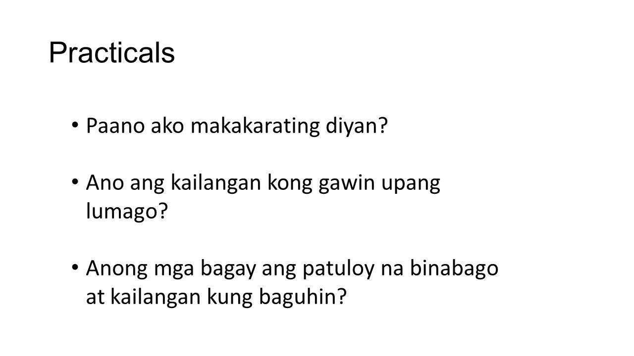 Practicals Paano ako makakarating diyan? Ano ang kailangan kong gawin upang lumago? Anong mga bagay ang patuloy na binabago at kailangan kung baguhin?