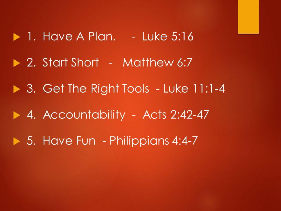  1. Have A Plan. - Luke 5:16  2. Start Short - Matthew 6:7  3.