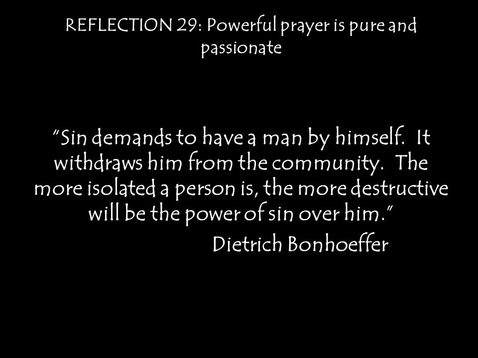 REFLECTION 29: Powerful prayer is pure and passionate Sin demands to have a man by himself.