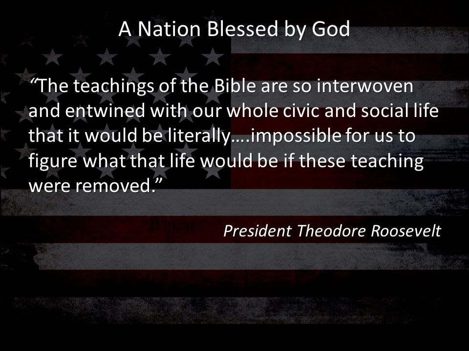 """""""The teachings of the Bible are so interwoven and entwined with our whole civic and social life that it would be literally….impossible for us to figur"""