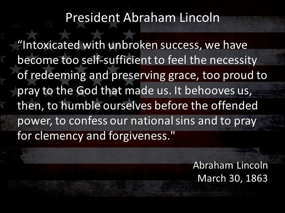 """""""Intoxicated with unbroken success, we have become too self-sufficient to feel the necessity of redeeming and preserving grace, too proud to pray to t"""