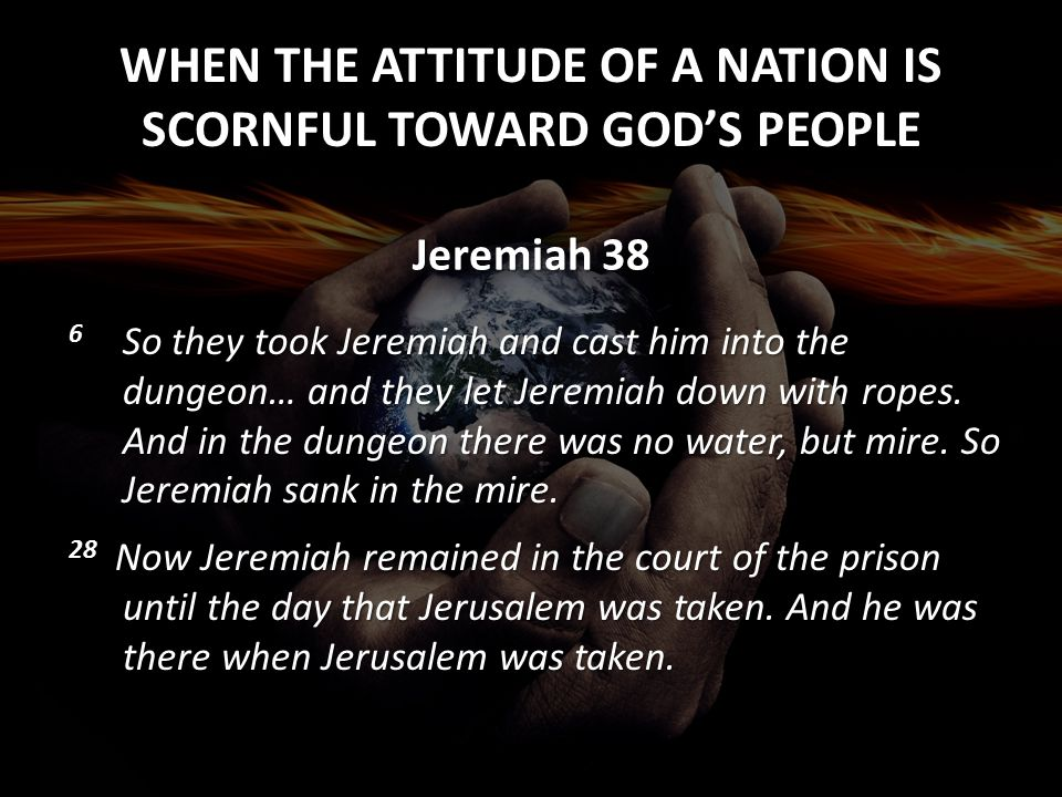 Jeremiah 38 6 So they took Jeremiah and cast him into the dungeon… and they let Jeremiah down with ropes. And in the dungeon there was no water, but m