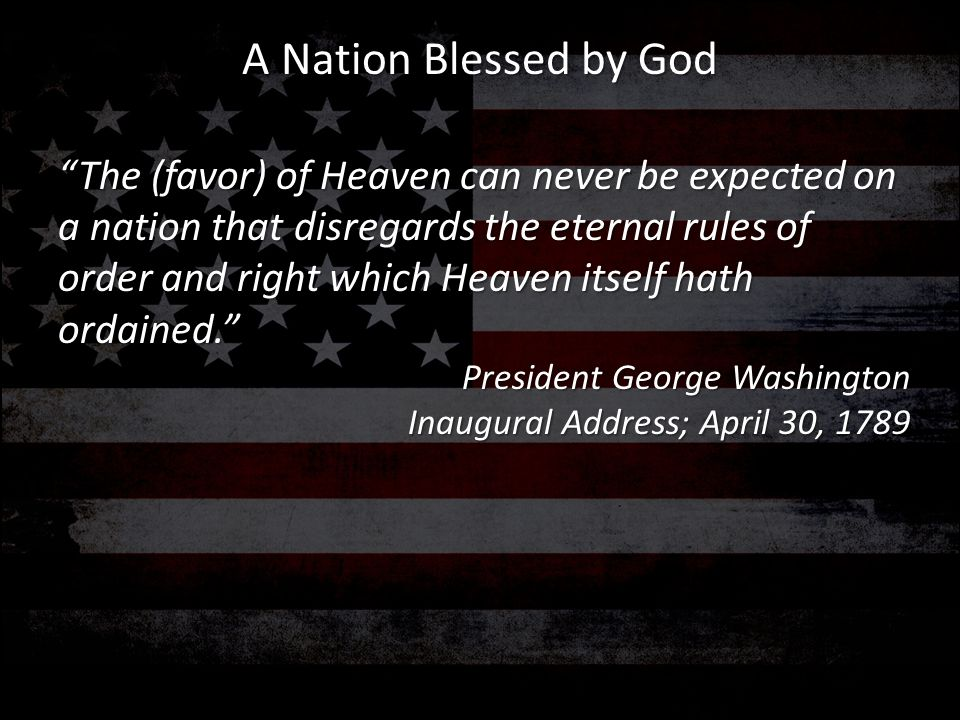 """""""The (favor) of Heaven can never be expected on a nation that disregards the eternal rules of order and right which Heaven itself hath ordained."""" Pres"""