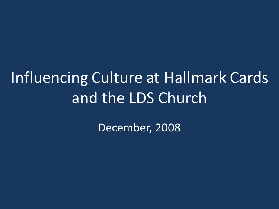 Influencing Culture at Hallmark Cards and the LDS Church December, 2008