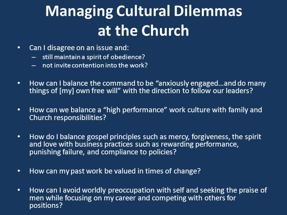 Managing Cultural Dilemmas at the Church Can I disagree on an issue and: – still maintain a spirit of obedience.