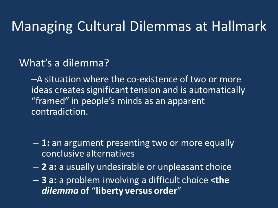 Managing Cultural Dilemmas at Hallmark What's a dilemma.