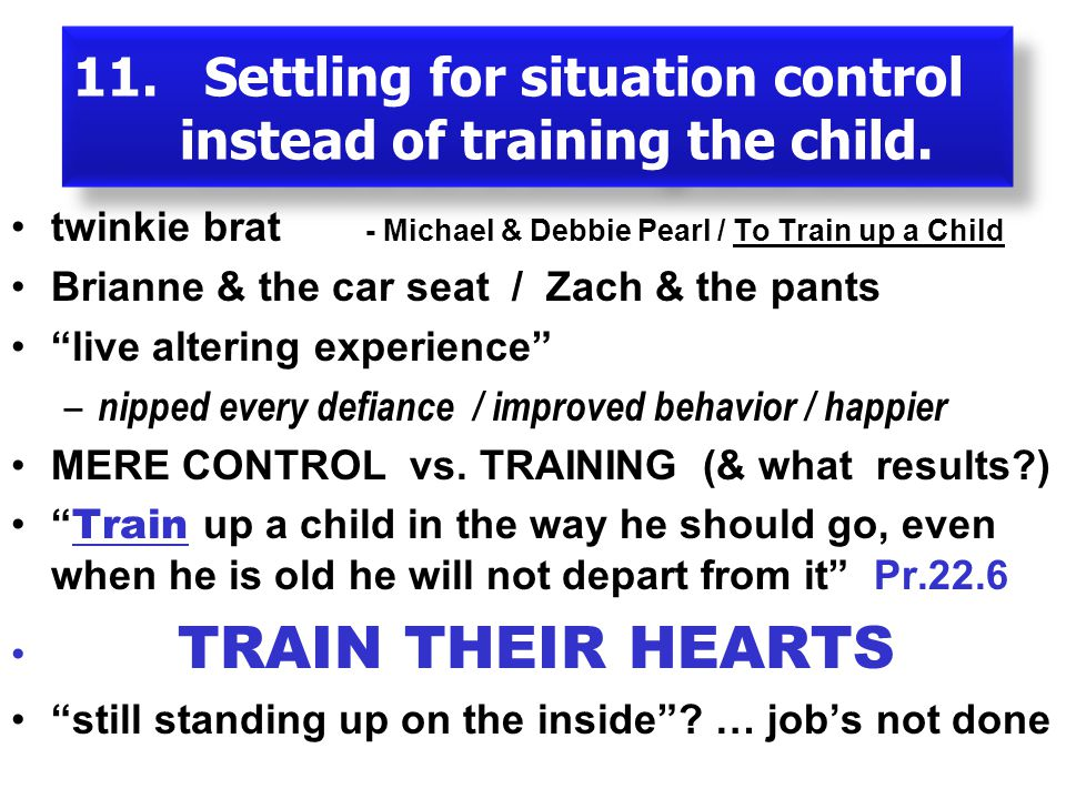 11. Settling for situation control instead of training the child.