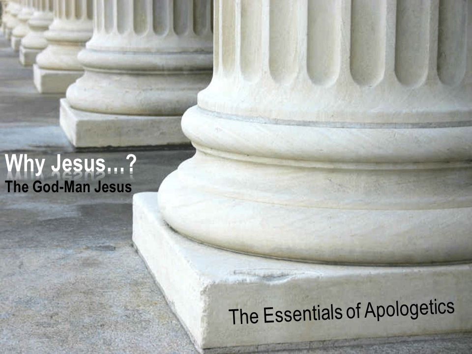 The Essentials of Apologetics – Why Jesus: The God-Man Jesus Among these Jews there suddenly turns up a man who goes about talking as if He was God.