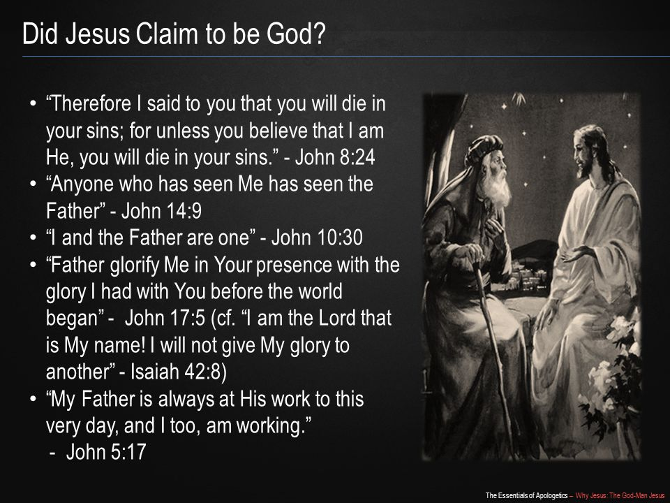 The Essentials of Apologetics – Why Jesus: The God-Man Jesus Did Jesus Claim to be God.