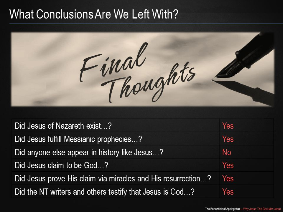 The Essentials of Apologetics – Why Jesus: The God-Man Jesus What Conclusions Are We Left With.