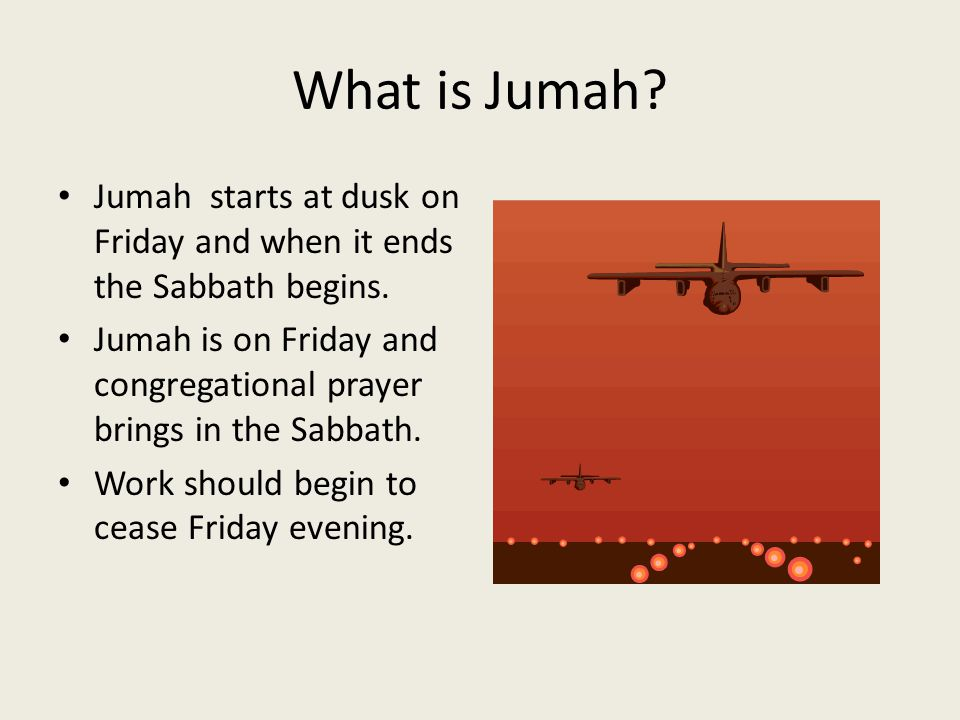 What is Jumah? Jumah starts at dusk on Friday and when it ends the Sabbath begins. Jumah is on Friday and congregational prayer brings in the Sabbath.