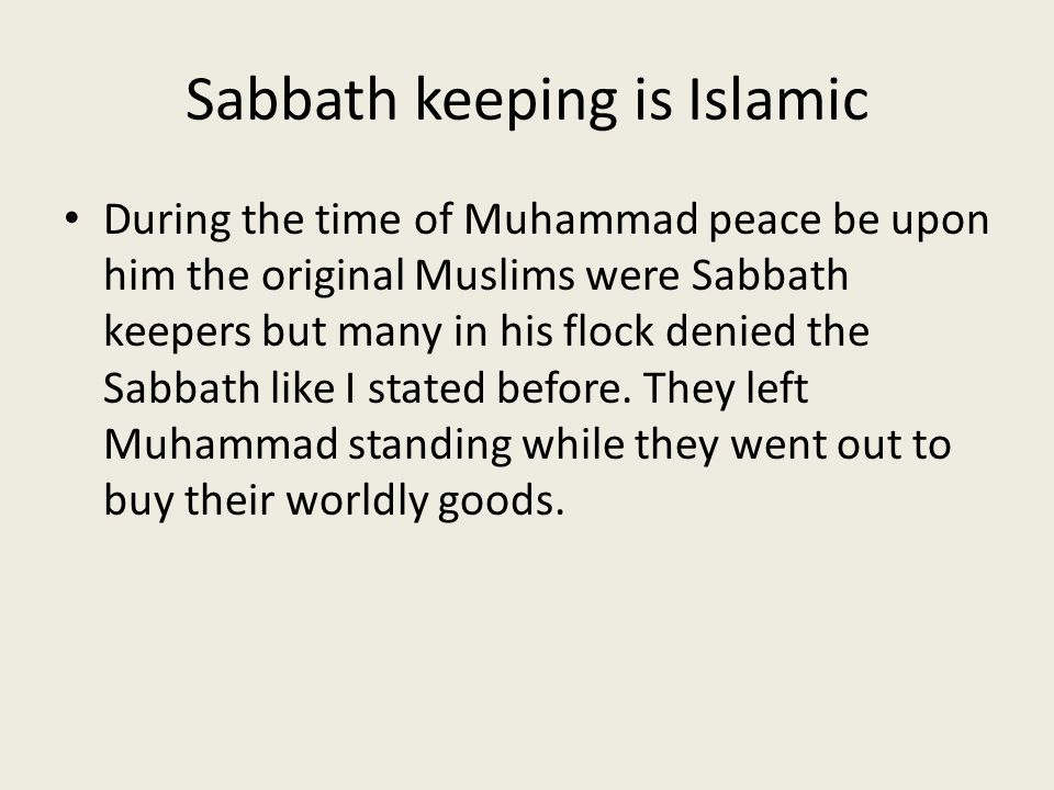 Sabbath keeping is Islamic During the time of Muhammad peace be upon him the original Muslims were Sabbath keepers but many in his flock denied the Sa