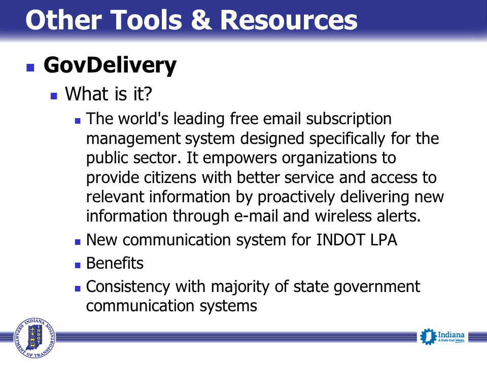Other Tools & Resources GovDelivery What is it? The world's leading free email subscription management system designed specifically for the public sec