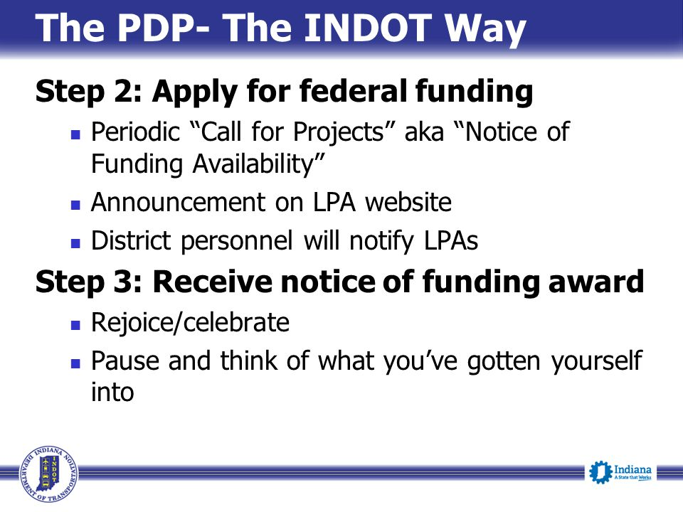 """The PDP- The INDOT Way Step 2: Apply for federal funding Periodic """"Call for Projects"""" aka """"Notice of Funding Availability"""" Announcement on LPA website"""