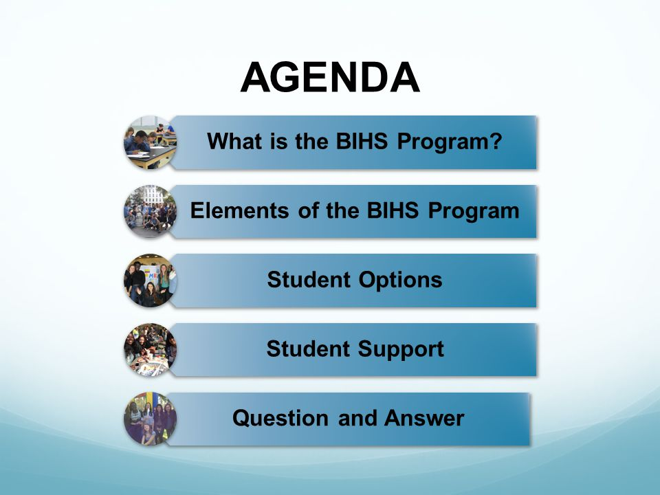 AGENDA What is the BIHS Program.