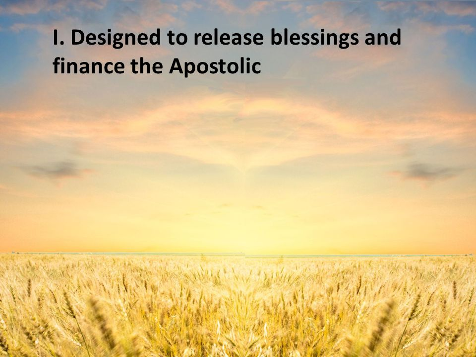 I. Designed to release blessings and finance the Apostolic