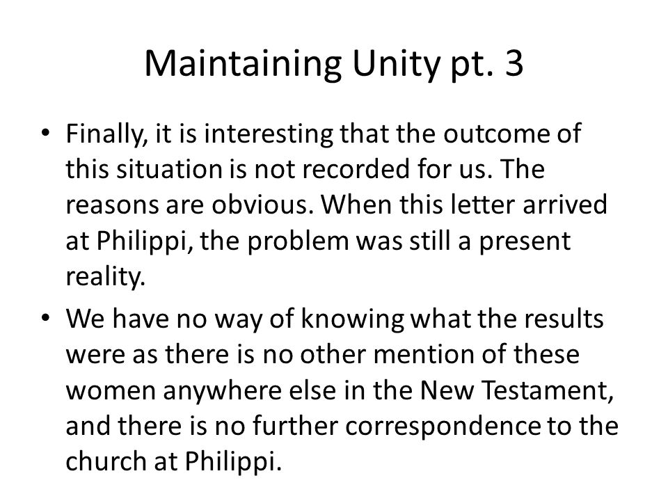 Maintaining Unity pt. 3 Finally, it is interesting that the outcome of this situation is not recorded for us. The reasons are obvious. When this lette
