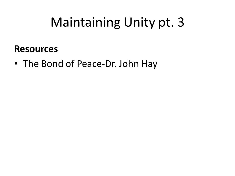 Maintaining Unity pt. 3 Resources The Bond of Peace-Dr. John Hay