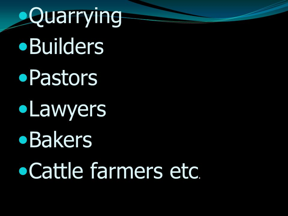 Quarrying Builders Pastors Lawyers Bakers Cattle farmers etc.