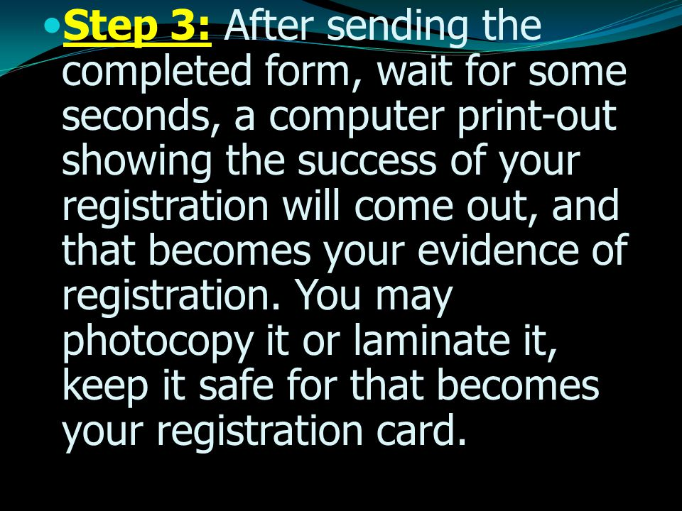 Step 3: After sending the completed form, wait for some seconds, a computer print-out showing the success of your registration will come out, and that becomes your evidence of registration.