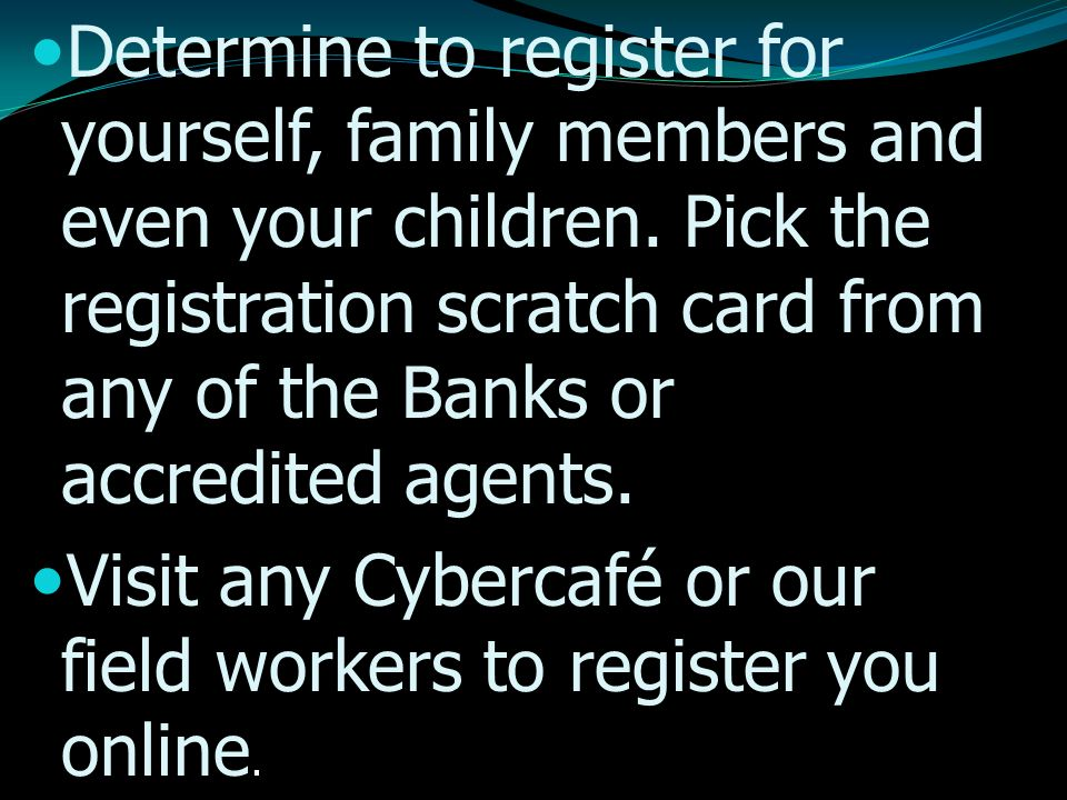 Determine to register for yourself, family members and even your children.