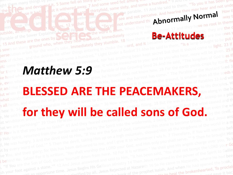 Be-Attitudes Matthew 5:9 BLESSED ARE THE PEACEMAKERS, for they will be called sons of God.