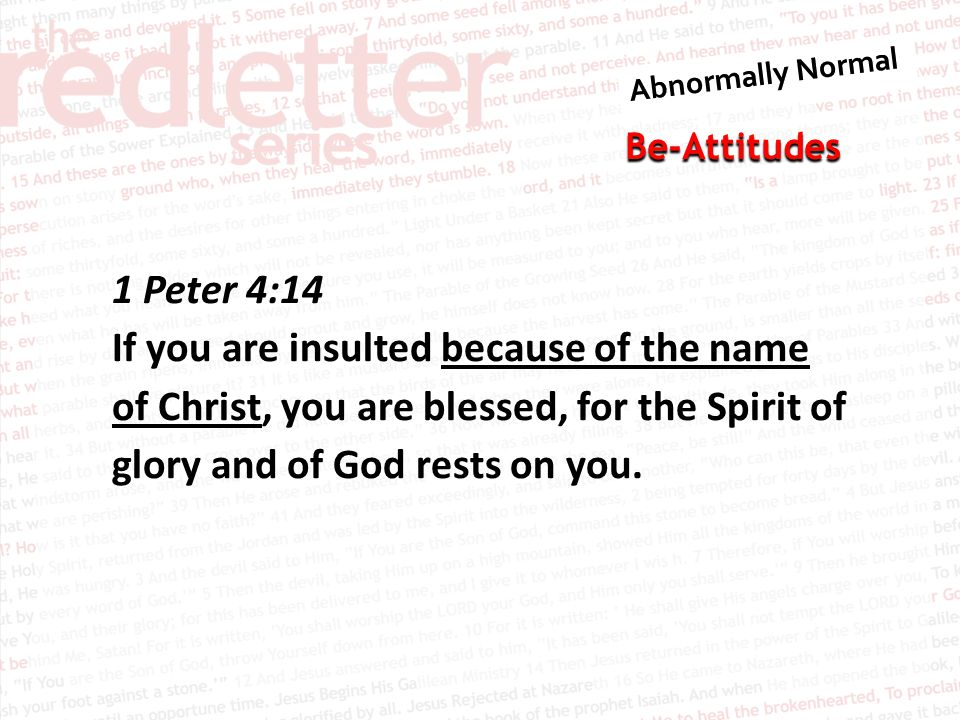 Be-Attitudes 1 Peter 4:14 If you are insulted because of the name of Christ, you are blessed, for the Spirit of glory and of God rests on you.
